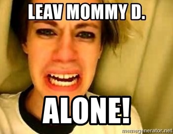 leave britney alone - LEAV MOMMY D. ALONE!