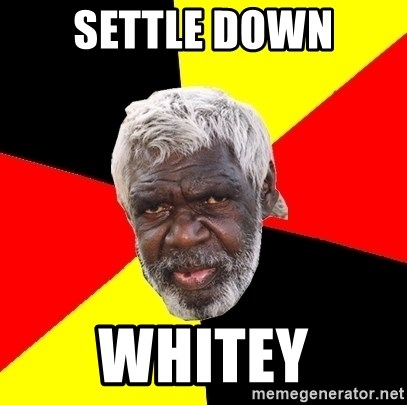 Aboriginal - Settle Down Whitey