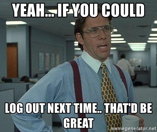 Office Space That Would Be Great - Yeah... If you could  log out next time.. That'd be great