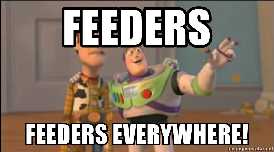 X, X Everywhere  - Feeders Feeders everywhere!
