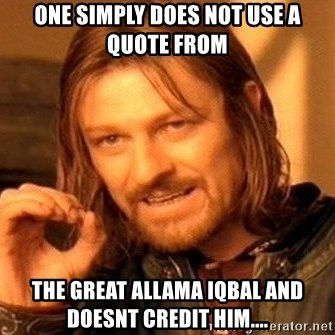 One Does Not Simply - ONE SIMPLY DOES NOT USE A QUOTE FROM THE GREAT ALLAMA IQBAL AND DOESNT CREDIT HIM....