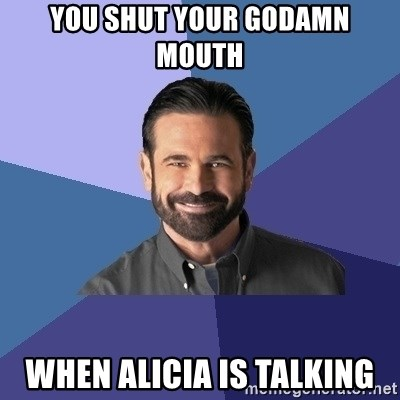 Billy Mays - you shut your godamn mouth when alicia is talking