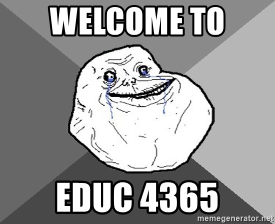 Forever Alone - Welcome To  EDUC 4365