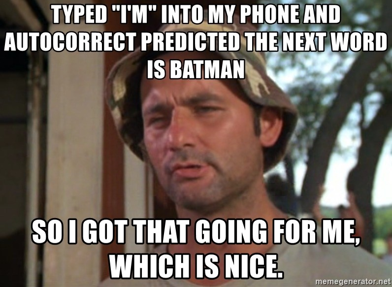 """So I got that going on for me, which is nice - Typed """"I'm"""" into my phone and autocorrect predicted the next word is Batman So I got that going for me, which is nice."""