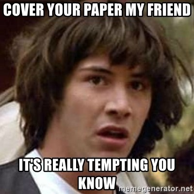Conspiracy Keanu - cover your paper my friend it's really tempting you know