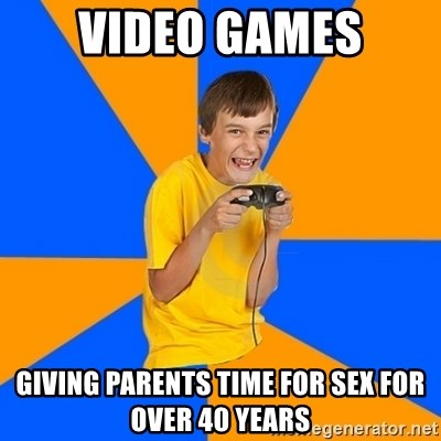 Annoying Gamer Kid - Video games Giving parents time for sex for over 40 years