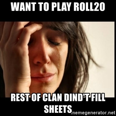 First World Problems - want to play roll20 rest of clan dind't fill sheets