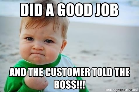 fist pump baby - Did a good job And the customer told the boss!!!