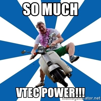 Typical Retroscooterist  - SO MUCH VTEC POWER!!!