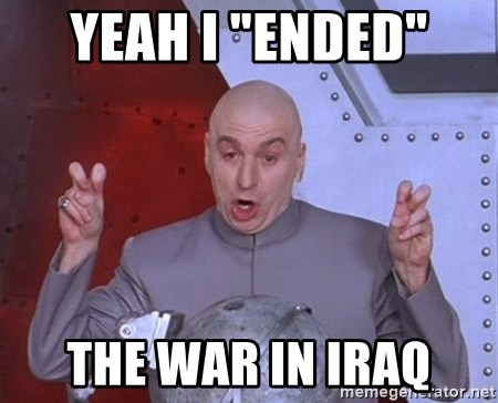 "Dr. Evil Air Quotes - Yeah I ""ended""  the war in Iraq"