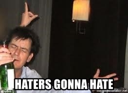Drunk Charlie Sheen -  haters gonna hate