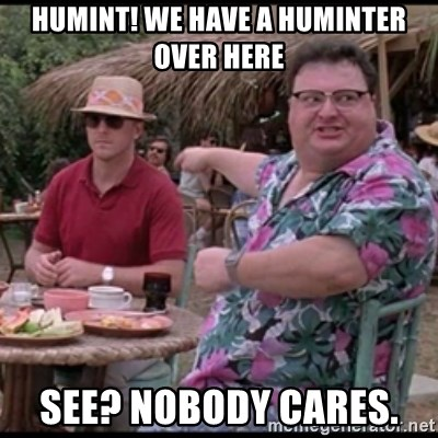 HUMINT! We have a HUMINTer over Here See? Nobody cares  - Dodgson