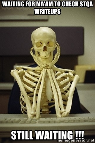 Skeleton waiting - Waiting for ma'am to check STQA writeups Still waiting !!!
