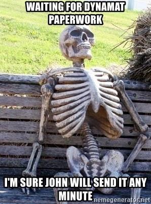 Waiting skeleton meme - Waiting for Dynamat paperwork I'm sure John will send it any minute