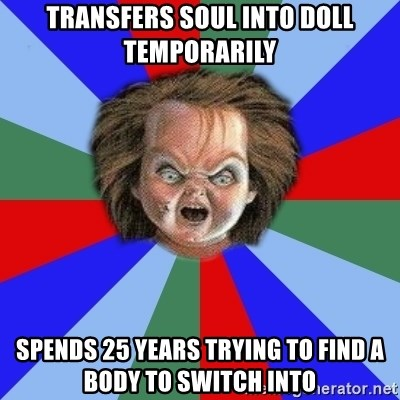 transfers soul into doll temporarily spends 25 years trying to find