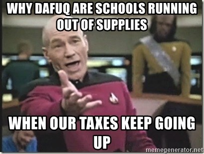star trek wtf - WHY DAFUQ ARE SCHOOLS RUNNING OUT OF SUPPLIES WHEN OUR TAXES KEEP GOING UP