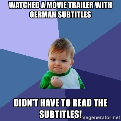 Success Kid - Watched a movie trailer with german subtitles Didn't have to read the subtitles!