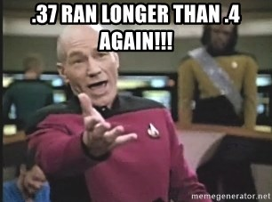 Picard Wtf - .37 ran longer than .4 again!!!