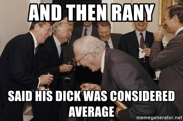So Then I Said... - And then rany said his dick was considered average