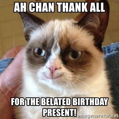 Grumpy Cat Smile - ah chan thank all for the belated birthday present!