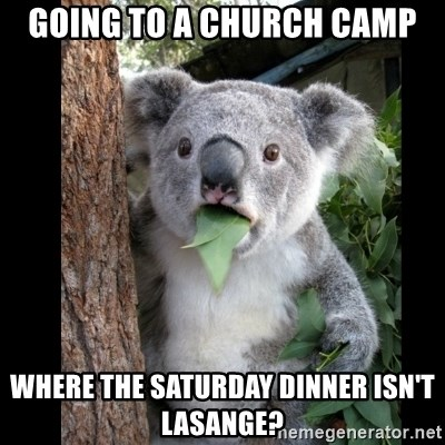 Koala can't believe it - Going to a church camp Where the saturday dinner isn't lasange?