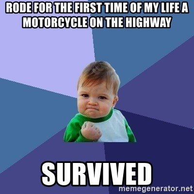 Success Kid - Rode for the first time of my life a motorcycle on the highway Survived