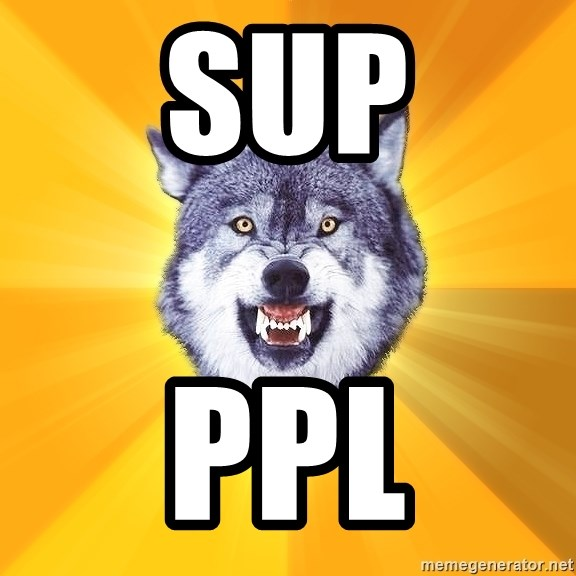 Courage Wolf - sup ppl