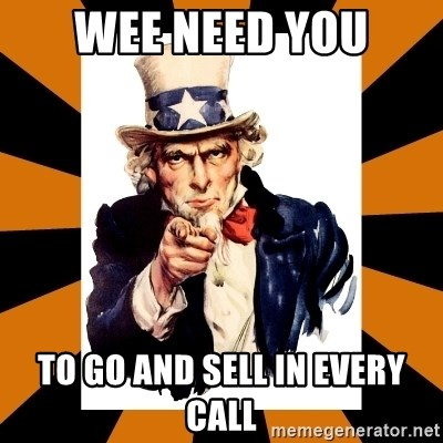 Uncle sam wants you! - wee need you to go and sell in every call