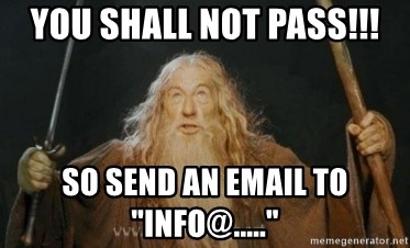 """Gandalf1 - you shall not pass!!! so send an email to """"info@....."""""""