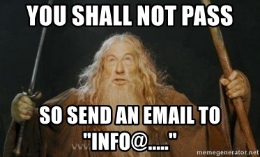 """Gandalf1 - you shall not pass so send an email to """"info@....."""""""