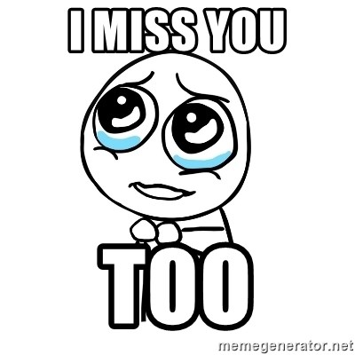 pleaseguy  - I miss you too