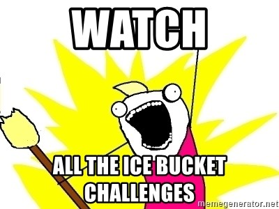 X ALL THE THINGS - watch all the ice bucket challenges