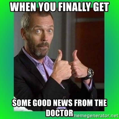 Thumbs up House - when you finally get some good news from the doctor