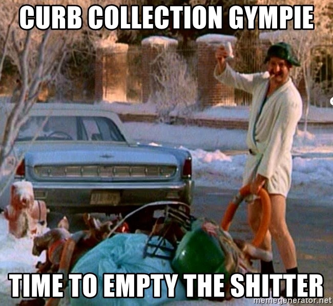 Cousin Eddie - Curb collection Gympie Time to empty the shitter