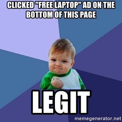 """Success Kid - clicked """"free laptop"""" ad on the bottom of this page legit"""