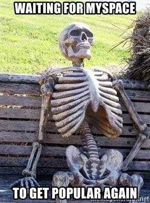 Waiting Skeleton - waiting for myspace to get popular again