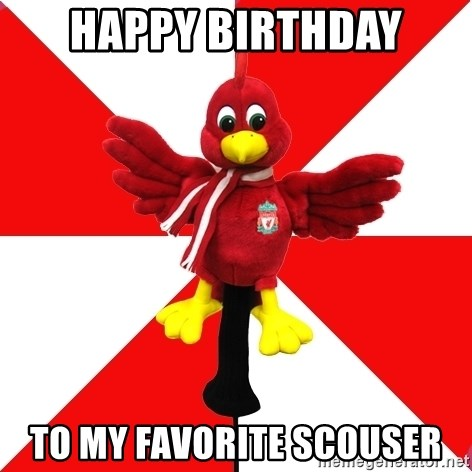 Liverpool Problems - Happy Birthday To my Favorite Scouser