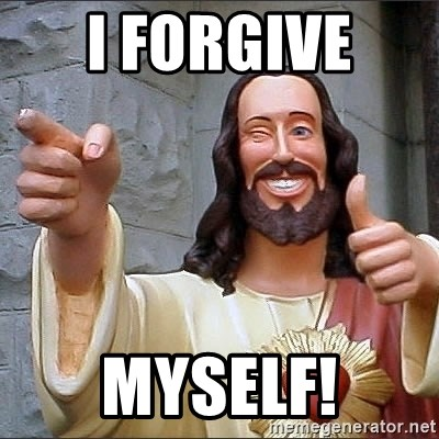 jesus says - I forgive  Myself!