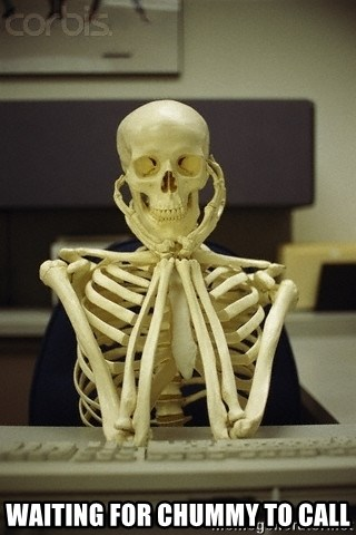 Skeleton waiting -  waiting for Chummy to call