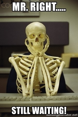 Skeleton waiting - Mr. Right..... Still Waiting!