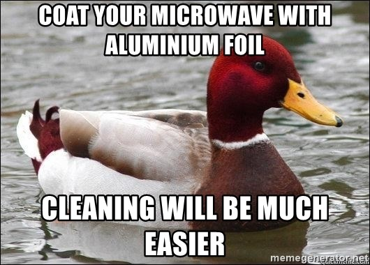 Malicious advice mallard - Coat your microwave with aluminium foil Cleaning will be much easier