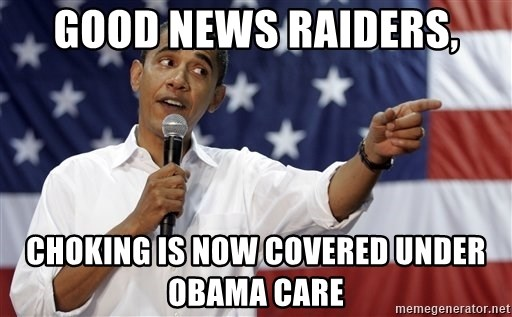 Obama You Mad - Good News Raiders, Choking is now covered under Obama Care