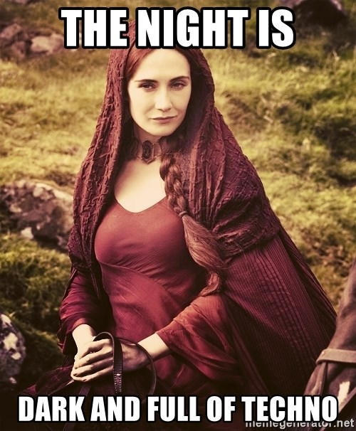 The Night Is Dark And Full Of Techno Melisandre Game Of Thrones