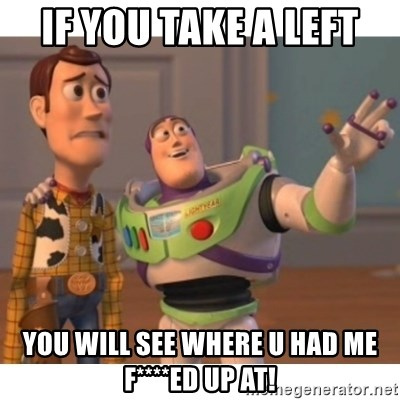 Toy story - IF YOU TAKE A LEFT YOU WILL SEE WHERE U HAD ME F****ED UP AT!