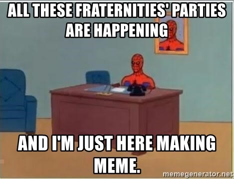 Spiderman Desk - All these fraternities' parties are happening  And I'm just here making meme.