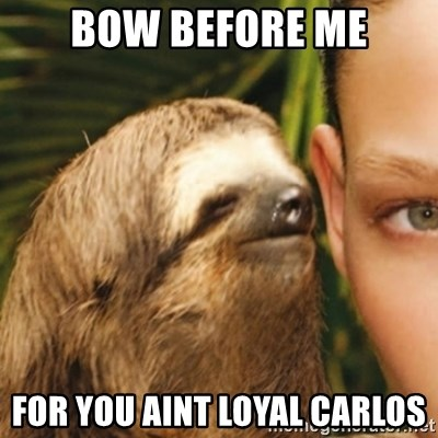 Whispering sloth - Bow before me For you aint loyal Carlos