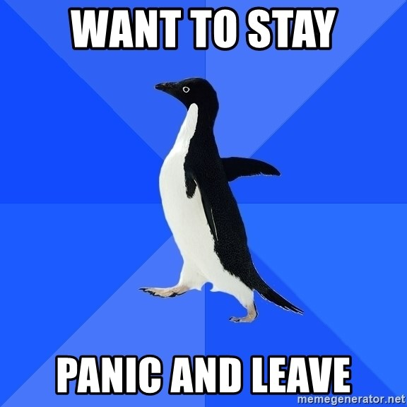 Socially Awkward Penguin - Want to stay Panic and leave