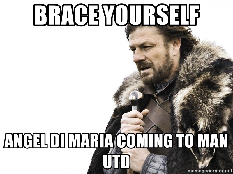 Winter is Coming - brace yourself angel di maria coming to man utd