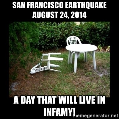 Lawn Chair Blown Over - San Francisco Earthquake August 24, 2014 A day that will live in infamy!