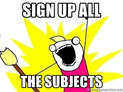 X ALL THE THINGS - SIGN UP ALL THE SUBJECTS